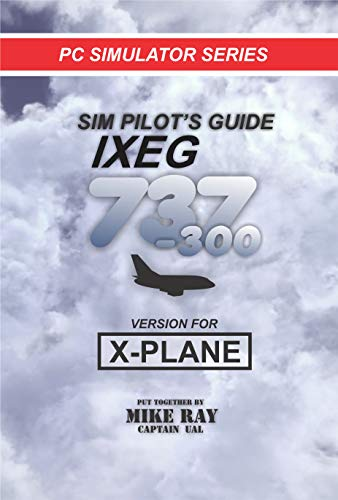 Pilot 737 (Sim Pilot's Guide 737-300: IXEG 737-300 / X-PLANE (Flight Simulator Training Book 9))