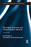 The Poetics of Ancient and Classical Arabic Literature: Orientology (Culture and Civilization in the Middle East)