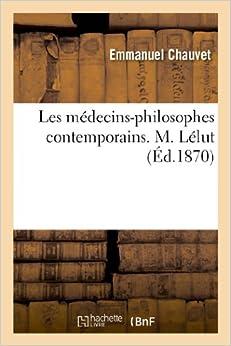 Les médecins-philosophes contemporains. M. Lélut (Histoire)
