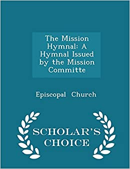 Book The Mission Hymnal: A Hymnal Issued by the Mission Committe - Scholar's Choice Edition