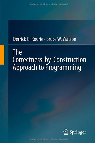 The Correctness-by-Construction Approach to Programming by Bruce W. Watson , Derrick G. Kourie, Publisher : Springer