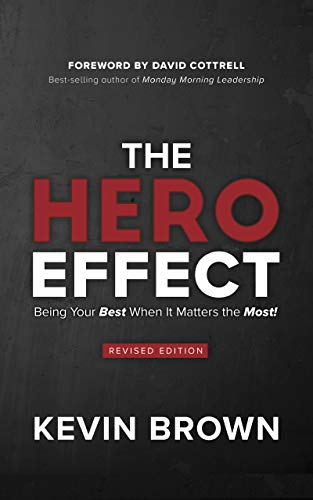 The HERO Effect - Revised Edition: Being Your Best When It Matters the Most!