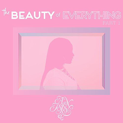 The Beauty of Everything, Pt. 1
