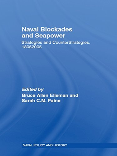 Naval Blockades and Seapower: Strategies and Counter-Strategies, 1805-2005 (Cass Series: Naval Policy and History Book 34)