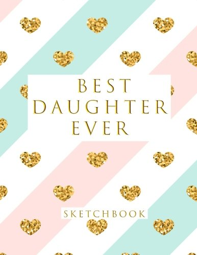 Best Daughter Ever: Blank Sketchbook, 8.5 x 11 inches, Sketch, Draw and Paint cover