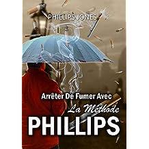 Arrêter De Fumer Avec La Méthode PHILLIPS (French Edition)