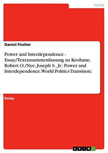 Power and Interdependence  -  Essay/Textzusammenfassung zu Keohane, Robert O./Nye, Joseph S., Jr.: Power and Interdependence. World Politics Transition; (German Edition) (Power And Interdependence World Politics In Transition)