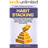 HABIT STACKING: Small Changes do Matter, The Ultimate Guide how to turn Small Habits into Powerful Tools that will Improve Your Daily Routine