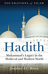 Hadith: Muhammad\'s Legacy in the Medieval and Modern World (Foundations of Islam)