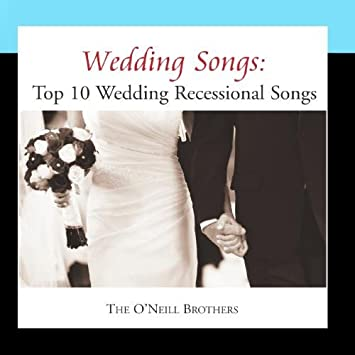 Recessional Wedding Songs.The O Neill Brothers Wedding Songs Top 10 Wedding