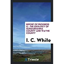 Report of Progress G.: The Geology of Susquehanna County and Wayne County