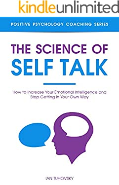 The Science of Self Talk: How to Increase Your Emotional Intelligence and Stop Getting in Your Own Way (Master Your Self Discipline Book 5)