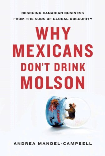 why-mexicans-dont-drink-molson-rescuing-canadian-business-from-the-suds-of-global-obscurity