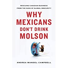 Why Mexicans Don't Drink Molson: Rescuing Canadian Business From the Suds of Global Obscurity