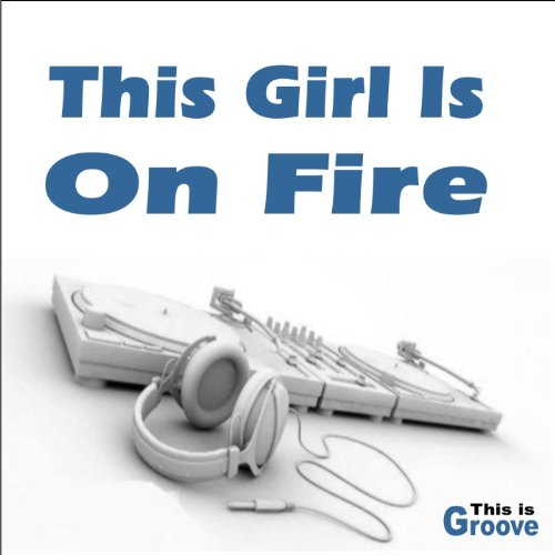 This Girl Is on Fire (Radio Ve...