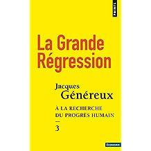 Grande régression (La) [nouvelle édition]: À la recherche du progrès humain, t. 03