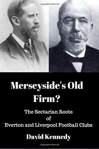 Merseyside's Old Firm?: The Sectarian Roots of Everton and Liverpool Football Clubs ebook