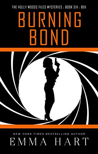 Burning Bond (The Holly Woods Files Mysteries Book Six) (Walter Bond)