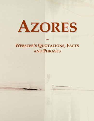 Azores: Webster's Quotations, Facts and Phrases...