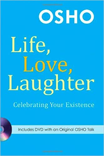 Life Love Laughter Celebrating Your Existence Osho