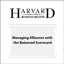 Managing Alliances with the Balanced Scorecard (Harvard Business Review)