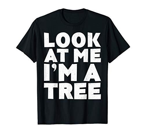 (Look At Me I'm A Tree T-Shirt Halloween Costume)