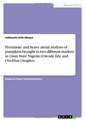 Proximate and Heavy Metal Analysis of Pumpkins Brought to Two Different Markets in Osun State Nigeria (Owode Ede and Ota-Efun Osogbo) ebook