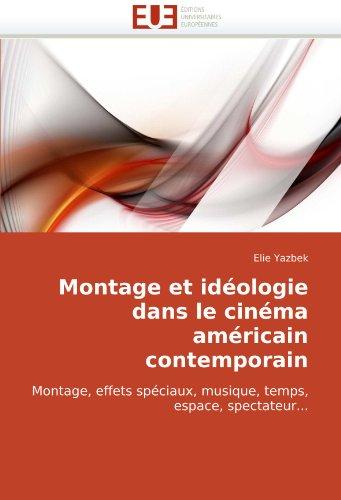 Montage et idéologie dans le cinéma américain contemporain: Montage, effets spéciaux, musique, temps, espace, spectateur... (French Edition)