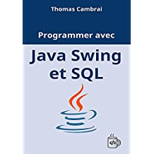 Programmer avec Java Swing et SQL (French Edition)