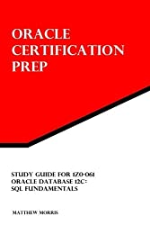Study Guide for 1Z0-061: Oracle Database 12c: SQL Fundamentals: Oracle Certification Prep