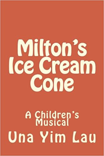 Milton S Ice Cream Cone A Children S Musical Lau Ms Una Yim 9781974290321 Amazon Com Books