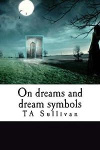 On dreams and dream symbols by TA Sullivan (2012-11-01)