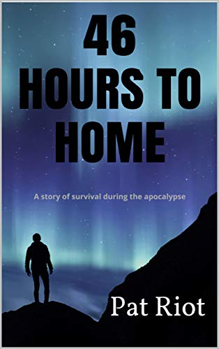46 Hours to Home: A story of survival during the apocalypse by [Riot, Pat]