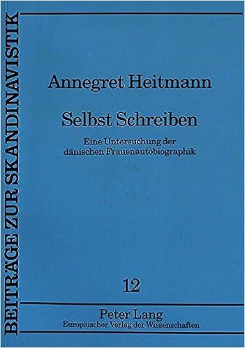 Book Selbst Schreiben: Eine Untersuchung Der Daenischen Frauenautobiographik (Beitraege Zur Skandinavistik)