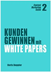 Kunden gewinnen mit White Papers (Content Marketing Guide 2)