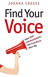 Find Your Voice: Transform your voice for personal and professional success: Fulfill Your Potential Through Clear Expression