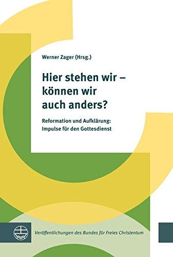 Hier stehen wir - können wir auch anders?: Reformation und Aufklärung: Impulse für den Gottesdienst