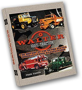 Walter trucks: The history of the Empire State's specialty truck manufacturer / by Mark B. Simiele
