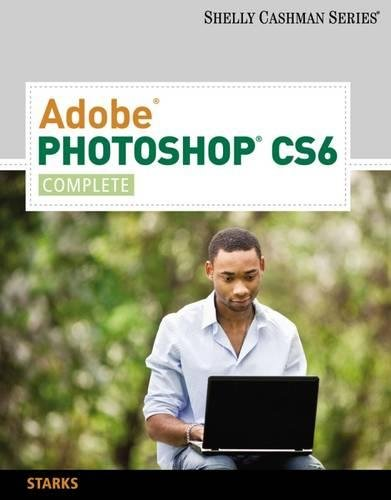 Adobe Photoshop CS6: Complete (Adobe CS6 by Course Technology)