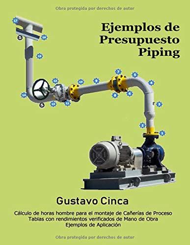 Ejemplos de Presupuesto - Piping Cálculo de horas hombre para el montaje de Cañerías (Cañerías de Proceso)  [Cinca, Gustavo] (Tapa Blanda)