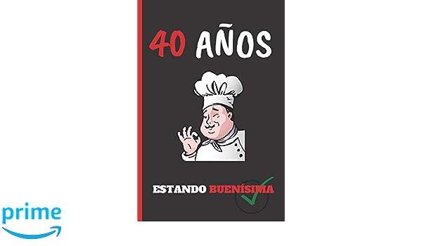 Amazon.com: 40 AÑOS ESTANDO BUENÍSIMA: REGALO DE CUMPLEAÑOS ...