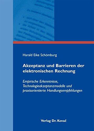 Akzeptanz und Barrieren der elektronischen Rechnung. Empirische Erkenntnisse, Technologieakzeptanzmodelle und praxisorientierte Handlungsempfehlungen
