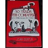 Thirty Years with Computers, John T. Benton, 0962927104
