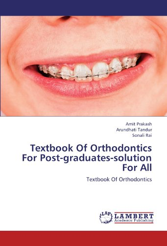 Textbook Of Orthodontics For Post-graduates-solution For All: Textbook Of Orthodontics