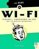 The Book of Wi-Fi: Install, Configure, and Use 802.11B Wireless Networking, John Ross Dr, John Ross, 188641145X