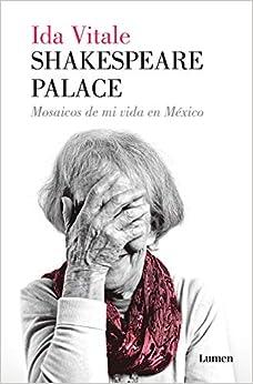 Shakespeare Palace: Mosaicos de mi vida en México