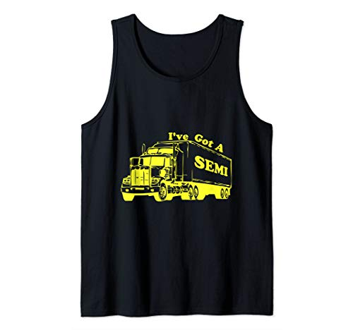 I've Got a Semi Funny Novelty Trucker Truck Driver Tank Top (Ice Road Trucking Companies In The Yellowknife Region)