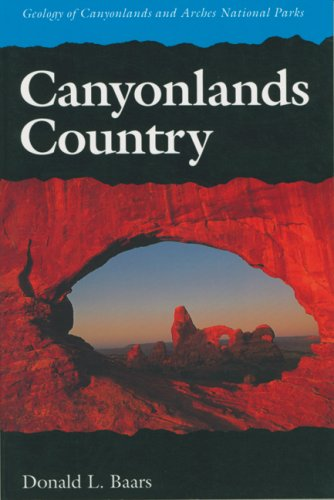 Canyonlands Country: Geology of Canyonlands and Arches National Parks