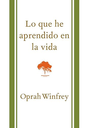 Book cover from Lo que he aprendido en la vida (What I Know For Sure) (Spanish Edition)by Oprah Winfrey