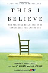This I Believe: The Personal Philosophies of Remarkable Men and Women Paperback